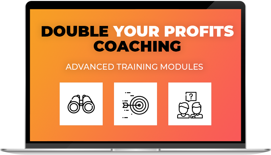 Double Your Profits Coaching - Advance Training Modules