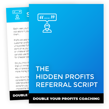 The Hidden Profits Referral Scripts - Double Your Profits Coaching